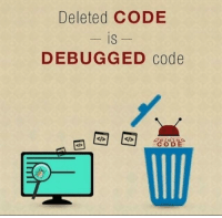 Code,  Wrong, and Not-Wrong: Deleted CODE  is  IS  DEBUGGED code its not wrong?