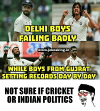 IYKWIM: DELHI BOYS  FAILING BADL  www.jokesking.in  WHILE BOYS FROM GUERAT  SETTING RECORDS DAY BYDAY  NOT SURE IFCRICKET  OR INDIAN POLITICS IYKWIM