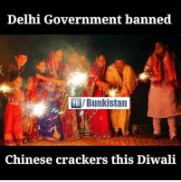 Memes, Appreciate, and Chinese: Delhi Government banned  fb /Bunkistan  Chinese crackers this Diwali Appreciated !!