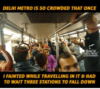 Memes, Metro, and Travel: DELHI METRO IS SO CROWDED THAT ONCE  BACK  BENCHERS  GTHEBACKBENCHERS  I FAINTED WHILE TRAVELLING IN IT & HAD  TO WAIT THREE STATIONS TO FALL DOWN