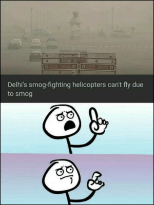 Whatttt: Delhi's smog-fighting helicopters can't fly due  to smog Whatttt