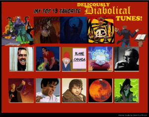 My Top 13 Favorite DELICIOUSLY DIABOLICAL TUNES! by ...: DELICOUSLY  My TOP 13 FAVORITEDiabolical  TUNES!  BLAME  CANADA  Meme made by Demitria Miriam My Top 13 Favorite DELICIOUSLY DIABOLICAL TUNES! by ...