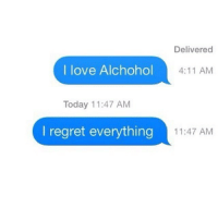 Funny, Love, and Regret: Delivered  I love Alchohol  4:11 AM  Today 11:47 AM  I regret everything  11:47 AM It's complicated.