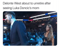 Basketball, Delonte West, and Nba: Delonte West about to unretire after  seeing Luka Doncic's mom Watch out😂 nbamemes nba nbadraft (Via ‪ghostinbk‬-Twitter)