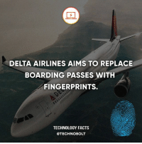 Apple, Dell, and Facts: DELTA AIRLINES AIMS TO REPLACE  BOARDING PASSES WITH  FINGERPRINTS.  TECHNOLOGY FACTS  @TECHNOBOLT That would be awesome! - fact technobolt technology tech apple iphone ipod ipad samsung s7 hp dell acer lenovo asus cool innovation inspirational microsoft windows mac osx awesome wow damn nice amazing oneplus smartphone phone