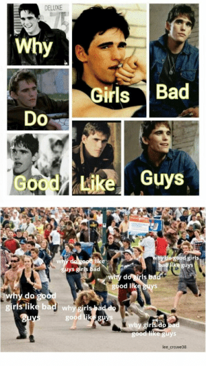 Bad, Dank, and Girls: DELUXE  Why  Bad  Girls  Do  Good Like Guys  why do good girls  bad like guys  why do good like  guys girls bad  why do girls bad  good like guys  why do good  girls like bad why girls bad do  guys  good like guys  why girls do bad  god ike guys  lee_crowe08 Friend of mine made this gem. Couldn't let it go by unnoticed. by Evan_Is_Here MORE MEMES