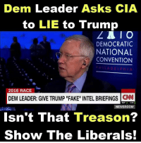"Dem Leader Asks CIA  to LIE to Trump  A I O  DEMOCRATIC  NATIONAL  CONVENTION  A DEL P H  2016 RACE  DEM LEADER: GIVE TRUMP ""FAKE"" INTEL BRIEFINGS CNN  S&P  A 1.51  NEWSROOM  Isn't That Treason?  Show The Liberals!"