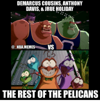Nba, Scrubs, and Rest: DEMARCUS COUSINS, ANTHONY  DAVIS, & JRUE HOLIDAY  NBA.MEMES  VS  THE RESTOF THE PELICANS Omg 😂😂 Holiday can be the monstar in the back bc he's definitely not on the level of Davis & Cousins but he isn't a complete scrub like the rest of their team is 💀🙌 Double tap and tag some friends below! 👍⬇