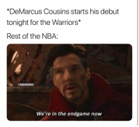 Basketball, DeMarcus Cousins, and Nba: *DeMarcus Cousins starts his debut  tonight for the Warriors*  Rest of the NBA:  @NBAMEMES  We're in the endgame now The OP squad 😂
