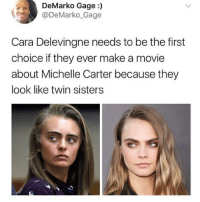 I was thinking this: DeMarko Gage  DeMarko Gage  Cara Delevingne needs to be the first  choice if they ever make a movie  about Michelle Carter because they  look like twin sisters I was thinking this