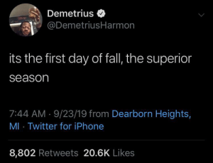 It's hoodie season ??? by JuanchoJack69 MORE MEMES: Demetrius  @DemetriusHarmon  its the first day of fall, the superior  season  7:44 AM 9/23/19 from Dearborn Heights,  MI Twitter for iPhone  8,802 Retweets 20.6K Likes It's hoodie season ??? by JuanchoJack69 MORE MEMES