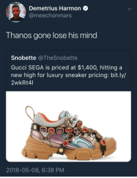 Blackpeopletwitter, Gucci, and Mind: Demetrius Harmon  @meechonmars  01  Thanos gone lose his mind  Snobette @TheSnobette  Gucci SEGA is priced at $1,400, hitting a  new high for luxury sneaker pricing: bit.ly/  2wkRt4l  2018-05-08, 6:38 PM <p>boi loves his stones (via /r/BlackPeopleTwitter)</p>