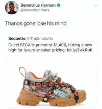 Funny, Gucci, and Mind: Demetrius Harmon  @meechonmars  Thanos gone lose his mind  Snobette @TheSnobette  Gucci SEGA is priced at $1,400, hitting a new  high for luxury sneaker pricing: bit.ly/2wkRt4l 💀