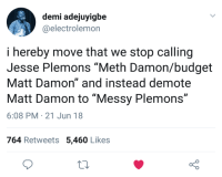 """Time to put some respeck on Jesse's name: demi adejuyigbe  @electrolemon  i hereby move that we stop calling  Jesse Plemons """"Meth Damon/budget  Matt Damon"""" and instead demote  Matt Damon to """"Messy Plemons""""  6:08 PM 21 Jun 18  764 Retweets 5,460 Likes Time to put some respeck on Jesse's name"""