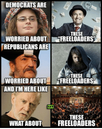 Memes, Free, and Today: DEMOCRATS ARE  THESE  WORRIED ABOUT FREELOADERS  REPUBLICANS ARE  THESE  WORRIED ABOUT  4FREELOADERS  AND IM HERE LIKE  THESE  WHAT ABOUT  FREE LOADERS Priorities.. #Murica  Follow us for more: Murica Today