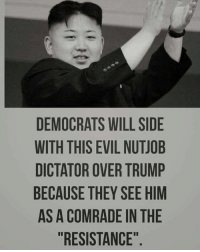 "Friends, Guns, and Memes: DEMOCRATS WILL SIDE  WITH THIS EVIL NUTJOB  DICTATOR OVER TRUMP  BECAUSE THEY SEE HIM  AS A COMRADE IN THE  ""RESISTANCE"" 🔊 Tag Your Friends & Follow us @unclesamsmisguidedchildren 🇺🇸FB page Fb.Com-UncleSamsChildren 🇺🇸YouTube Channel youtube.com-c-UncleSamsMisguidedChildren 🇺🇸 Visit our website for AlternativeMedia www.UncleSamsMisguidedChildren.com 🇺🇸 unclesamsmisguidedchildren MisguidedLife USMCNation AmericanProud veteranowned Murica Merica USMC maddogmattis secondamendment NRA gunchannels guns conservative 2ndamendment maga republican Trump2020 maddogmattis JamesMattis DonaldTrump MAGA NorthKorea igmilitia Backtheblue cnnfakenews gop 1776 freedom 0311"