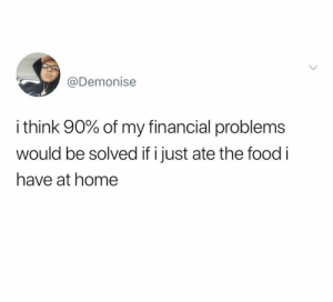 Y'all agree? 👇🤔 https://t.co/PB10blFD5e: @Demonise  i think 90% of my financial problems  wOuld be solved if i just ate the food i  have at home Y'all agree? 👇🤔 https://t.co/PB10blFD5e