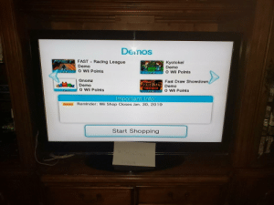 Shopping, Power, and Experience: Demos  FAST Racing League  Demo  o Wll Polnts  Kyotokel  Demo  o Wil Polnts  5  Gnomz  Demo  o WIl Polnts  Fast Draw Showdown  Demo  O Wil Points  Important Info  NEW) Reminder: Wii Shop Closes Jan. 30. 20 19  Start Shopping You guys THOUGHT the Wii Shop Channel was officially dead, but I and potentially many others have yet to experience a power outage. May the battle continue a little longer.