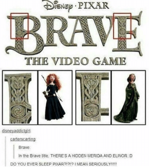 Pixar, Brave, and Game: DENE PIXAR  BRAVE  THE VIDEO GAME  caterscarting  Brave  In the Brave title, THERE'S A HIDDEN MERIDA AND ELINOR D  DO YOU EVER SLEEP XAR?1?!?I MEAN SERIOUSLY!!!! Thats pretty bold of them