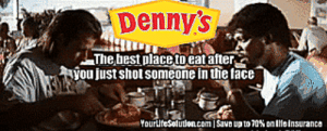 Denny's, Life, and Tumblr: Dennys  The hest placeto eat after  you just shotsomeone in theface  YourLfesodutoncom 1 Savo up to 70% on Ilft insurance life-insurancequote:  Not the best slogan ever, Denny's