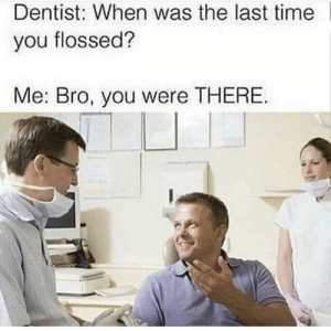 How was I supposed to know I had to do it every day? via /r/funny https://ift.tt/2O35qYj: Dentist: When was the last time  you flossed?  Me: Bro, you were THERE How was I supposed to know I had to do it every day? via /r/funny https://ift.tt/2O35qYj