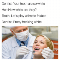 @badjokeben is one of my all time favorite memers, and no, I'm not kidding.: Dentist: Your teeth are so white  Her: How white are they?  Teeth: Let's play ultimate frisbee  Dentist: Pretty freaking white @badjokeben is one of my all time favorite memers, and no, I'm not kidding.