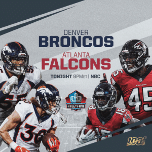 Football returns to Canton tonight!  @Broncos vs. @AtlantaFalcons in the 2019 @ProFootballHOF Game! #PFHOF19  📺: 8pm ET on NBC https://t.co/O1B5pTJ37f: DENVER  BRONCOS  ATLANTA  BRONCOS  FALCONS  TONIGHT 8PMET I NBC  Boas  FALEDNS  45  BRONCOS  HALLOFFAME  SANTON OHe  A  3  BRONCOS  FALCDNS  HALLS  NFL  40 Football returns to Canton tonight!  @Broncos vs. @AtlantaFalcons in the 2019 @ProFootballHOF Game! #PFHOF19  📺: 8pm ET on NBC https://t.co/O1B5pTJ37f