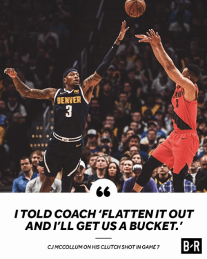 😤: DENVER  ITOLD COACH 'FLATTENIT OUT  AND I'LL GETUS A BUCKET.  B-R  CJMCCOLLUM ON HIS CLUTCH SHOT IN GAME 7 😤
