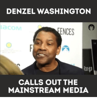 Denzel Washington, Memes, and Tup: DENZEL WASHINGTON  ENCES  tup  CALLS OUT THE  MAINSTREAM MEDIA Have you seen this? Some very wise words here..