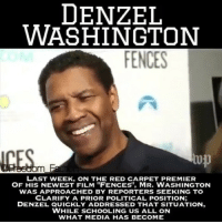 """red letter media: DENZEL  WASHINGTON  FENCES  up  LAST WEEK, ON THE RED CARPET PREMIER  OF HIS NEWEST FILM """"FENCES"""", MR. WASHINGTON  WAS APPROACHED BY REPORTERS SEEKING TO  CLARIFY A PRIOR POLITICAL POSITION:  DENZEL QUICKLY ADDRESSED THAT SITUATION,  WHILE SCHOOLING US ALL ON  WHAT MEDIA HAS BECOME"""