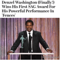 "Denzel Washington, Memes, and 🤖: Denzel Washington (Finally!)  Wins His First SAG Award For  His Powerful Performance In  Fences  G 17th's otiljaa  thsoli liad  mnwee 2222271477 b227211 avvwAuv:? DenzelWashington has had a storybook, award-winning Hollywood career, and on Sunday night, the acting vet added another prize to his collection-his very first Screen Actors Guild Award.Scoring big for Outstanding Performance by a Male Actor in a Leading Role as Troy Maxon in the film, Fences, Washington was overcome with emotion while accepting his latest win. ""I'm a God-fearing man. I'm supposed to have faith, but I didn't have faith, God bless you all, all the other actors. I said 'you know that young boy is going to win, Denzel, you ain't gonna win' so I didn't even prepare, but I am prepared!"" he said much to the audiences jubilation. Washington, having previously been nominated six times by the SAG-AFTRA, gave special recognition to the actors who work so hard but often get overlooked in the bright lights of Hollywood. 17thsoulja BlackIG17th"