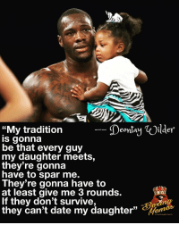 "Memes, Date, and 🤖: Deontay Oilder  ""My tradition  s gonna  be that every guy  my daughter meets,  they're gonna  have to spar me  They re gonna have to  at least give me 3 rounds  If they don't survive,  they can't date my daughter""s I Feel ya Champ 💯"