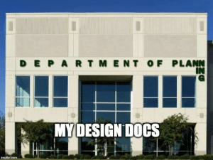 Rings very true.: DEPARTMENT OF PLANN  IN  MY DESIGN DOCS  imgflip.com Rings very true.