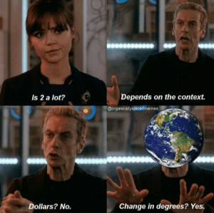 Change, Yes, and All: Depends on the context.  Is 2 a lot?  @organicallyspicedmemes  Dollars? No.  Change in degrees? Yes. The hotter it gets, the quicker we all die