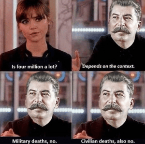 Food, Memes, and Trash: Depends on the context.  Is four million a lot?  Civilian deaths, also no.  Military deaths, no. When a commie from Chapo Trash House says all communism memes are about food