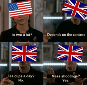 Mass shootings? Yes via /r/memes https://ift.tt/33pWBR8: Depends on the context  Is two a lot?  Tea cups a day?  Mass shootings?  No.  Yes. Mass shootings? Yes via /r/memes https://ift.tt/33pWBR8