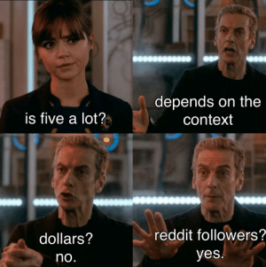 Reddit, Good, and Yes: depends on the  is five a lot?  context  reddit followers?  dollars?  yes!  no. i feel good Mr. Stark