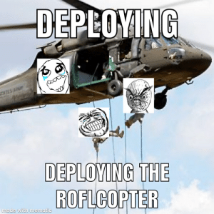 deploying now officer, the Troopers are deploying from the roflcopter sir 😝😂: deploying now officer, the Troopers are deploying from the roflcopter sir 😝😂