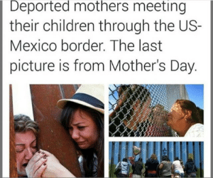 America, Children, and Mother's Day: Deported mothers meeting  their children through the US-  Mexico border. The last  picture is from Mother's Day.  4 bitterbitchclubpresident:  iztac-coatl:  That's some fucked up shit.  Make America Great Again, right?