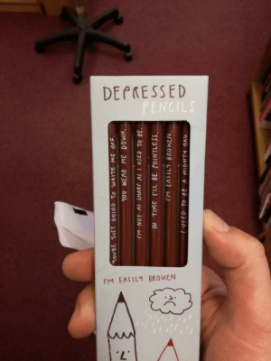 pencils: DEPRESSED  PENCILS  IM EASILY BROKEN  L'i  tM NOT AS SHARC AS I USED TO BE.  IN TIME ILL BE POINTLESS  PM EASILY BROKEN  USED TO BE A MIGHTY OAK.