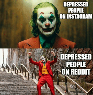 srsfunny:  I love this community.: DEPRESSED  PEOPLE  ON INSTAGRAM  DEPRESSED  PEOPLE  ON REDDIT  imgflip.com srsfunny:  I love this community.