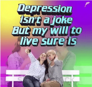 Will To Live: Depression  isn't ajoke  But my will to  live sure is  stAck