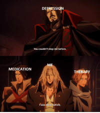 Being Alone, Anime, and Depression: DEPRESSION  You couldn't stop me before.  ME  MEDICATION  THERAPY  I was alone before I hope you follow the same oath as this anime fellow