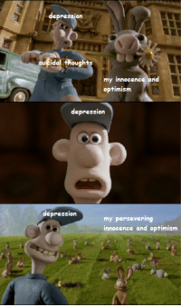 Life, Tumblr, and Blog: depressior  suiri  idal ithought  s  my innocence and  optimism  depression  depression  my persevering  innocence and optimism awesomesthesia:  How I try to survive life on a daily basis.