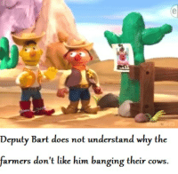 Bart, Banging, and Bertstrips: Deputy Bart does not understand why the  farmers don't like him banging their cows. Deputy Bart gets in trouble with Sheriff Ernie.