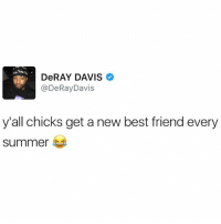 """Be Like, Best Friend, and DeRay Davis: DeRAY DAVIS  @DeRay Davis  y all chicks get a new best friend every  Summer Girls be like ... """"We were at this guys 4am rented mansion pool party & we just clicked."""" 😫"""