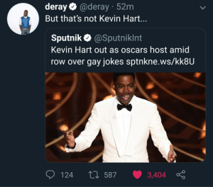 c'mon now by Ronson18 MORE MEMES: deray@deray 52m  But that's not Kevin Hart  Sputnik @Sputniklnt  Kevin Hart out as oscars host amid  row over gay jokes sptnkne.ws/KK8U  124 587 3,404 ç c'mon now by Ronson18 MORE MEMES