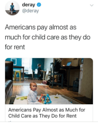 Deray: deray  @deray  Americans pay almost as  much for child care as they do  for rent  Americans Pay Almost as Much for  Child Care as They Do for Rent