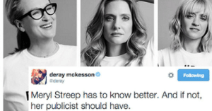 Deray Mckesson: deray mckesson  deray  Following  |Meryl Streep has to know better. And if not,  her publicist should have.