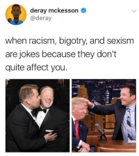 Blackpeopletwitter, God, and Racism: deray mckesson  @deray  when racism, bigotry, and sexism  are jokes because they don't  quite affect you <p>God bless the child that&rsquo;s got his own (via /r/BlackPeopleTwitter)</p>
